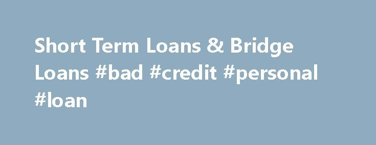 Short Term Loans & Bridge Loans #bad #credit #personal #loan http://loan.remmont.com/short-term-loans-bridge-loans-bad-credit-personal-loan/  #short term loans online # Get Short-Term Loans With No Prepayment Penalties Sometimes a short-term loan is exactly what you need—a loan you can pay back in three years or five years. A longer-term loan won't work when you're looking for a relatively small loan amount, no prepayment penalties, and a quick and easy application…The post Short Term Loans…