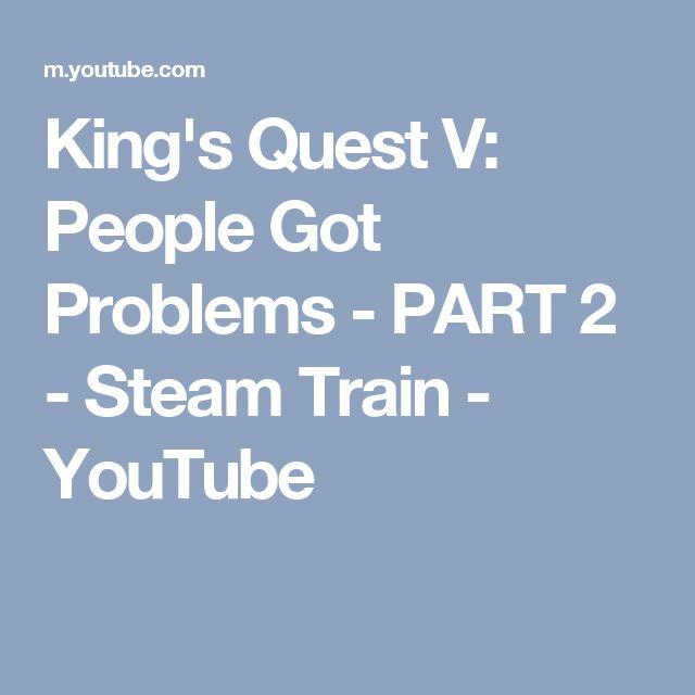 King's Quest V: People Got Problems - PART 2 - Steam Train - YouTube