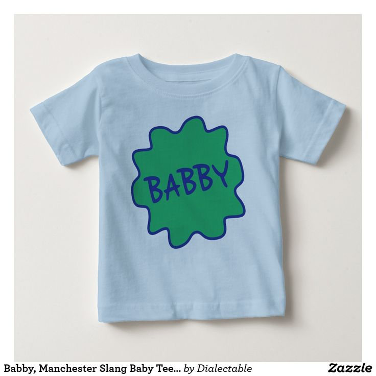 #Babby, #Manchester Slang Baby Tee Shirt. Available in many different styles and colours. #Dialect #Mancunian #Slang