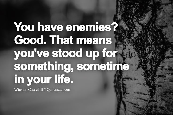 You have enemies Good. That means you've stood up for something sometime in your #life. http://www.quoteistan.com/2015/11/you-have-enemies-good-that-means-youve.html