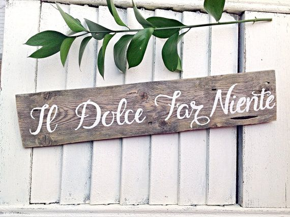 Il Dolce Far Niente Italian Saying Wooden Sign-Italian Quote The Sweetness of Doing Nothing