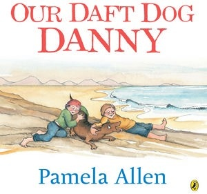 Our Daft Dog Danny  http://www.puffin.com.au/products/9780143503446/our-daft-dog-danny