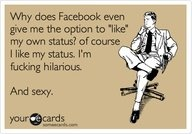 : Sexy, Quote, Truths, Funny Stuff, Ecards, Damn Straight, Hilarious, E Cards, True Stories