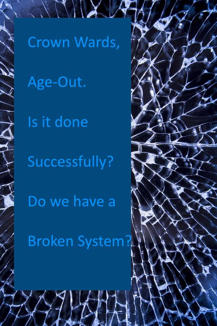 Crown Wards, Age-out. Is it done successfully? Do we have a broken system?