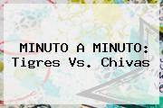 http://tecnoautos.com/wp-content/uploads/imagenes/tendencias/thumbs/minuto-a-minuto-tigres-vs-chivas.jpg Tigres Vs Chivas. MINUTO A MINUTO: Tigres vs. Chivas, Enlaces, Imágenes, Videos y Tweets - http://tecnoautos.com/actualidad/tigres-vs-chivas-minuto-a-minuto-tigres-vs-chivas/