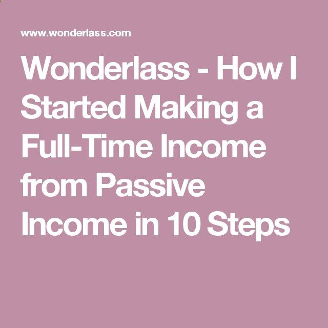 Wonderlass - How I Started Making a Full-Time Income from Passive Income in 10 Steps