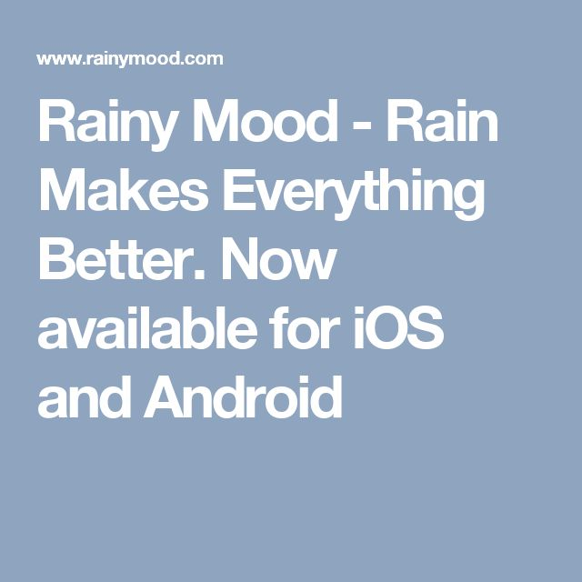 Rainy Mood - Rain Makes Everything Better. Now available for iOS and Android