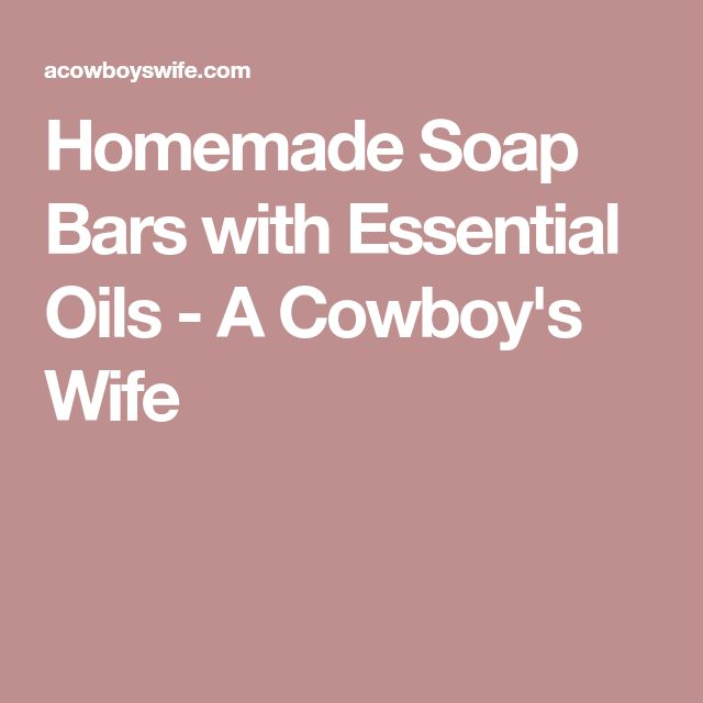 Homemade Soap Bars with Essential Oils - A Cowboy's Wife