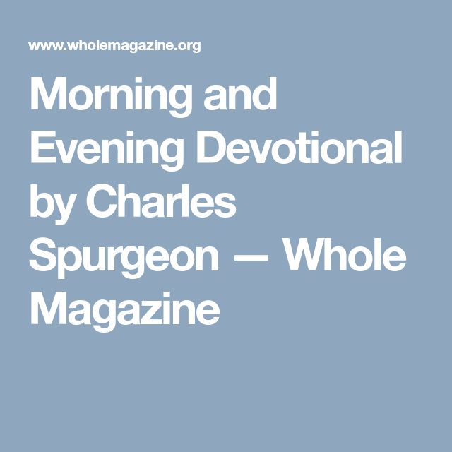 Morning and Evening Devotional by Charles Spurgeon — Whole Magazine