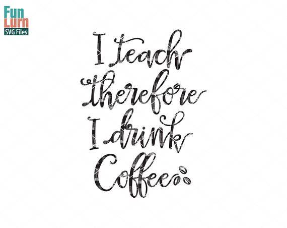 teachers svg I teach therefore I drink svg coffee mug