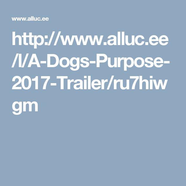 http://www.alluc.ee/l/A-Dogs-Purpose-2017-Trailer/ru7hiwgm