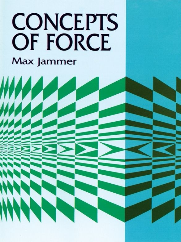 Concepts of Force by Max Jammer  Both historical treatment and critical analysis, this work by a noted physicist takes a fascinating look at a fundamental of physics, tracing its development from ancient to modern times. Kepler's initiation of scientific conceptualization, Newton's definition, post-Newtonian reinterpretation — contrasting concepts of Leibniz, Boscovich, Kant with those of Mach, Kirchhoff, Hertz. In-depth analysis of contemporary trend toward eliminating force...