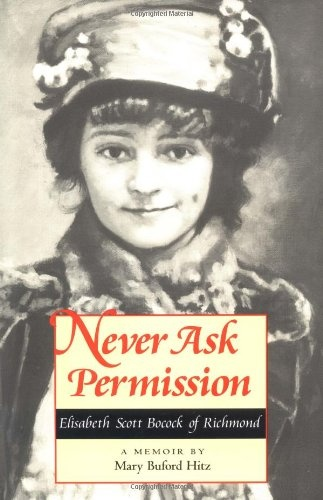 Never Ask Permission : Elisabeth Scott Bocock of Richmond - Mary Buford Hitz