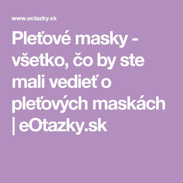 Pleťové masky - všetko, čo by ste mali vedieť o pleťových maskách | eOtazky.sk
