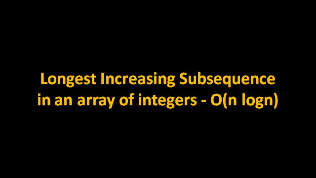 Linear solution for longest increasing subsequence problem - O(n logn). The algorithm is explained with the help of examples and animations. Java code is provided in Code Snippet Section.
