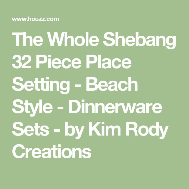 The Whole Shebang 32 Piece Place Setting - Beach Style - Dinnerware Sets - by Kim Rody Creations