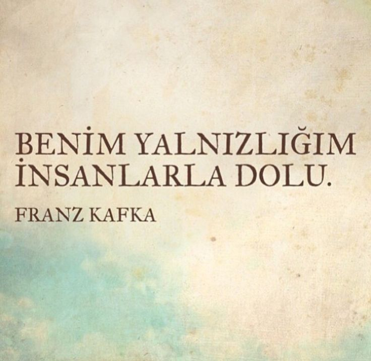 benim yalnızlığım insanlarla dolu.. Franz Kafka