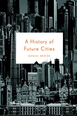 """A History of Future Cities, by Daniel Brook / """"A pioneering exploration of four cities where East meets West and past becomes future: St. Petersburg, Shanghai, Mumbai, and Dubai."""""""
