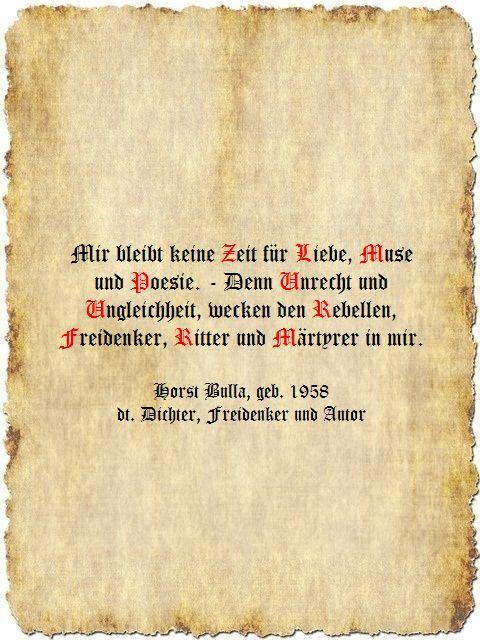 Mir bleibt keine Zeit für Liebe, Muse und Poesie - Zitat Horst Bulla, dt. Dichter, Freidenker und Autor