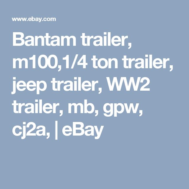 Bantam trailer, m100,1/4 ton trailer, jeep trailer, WW2 trailer, mb, gpw, cj2a, | eBay