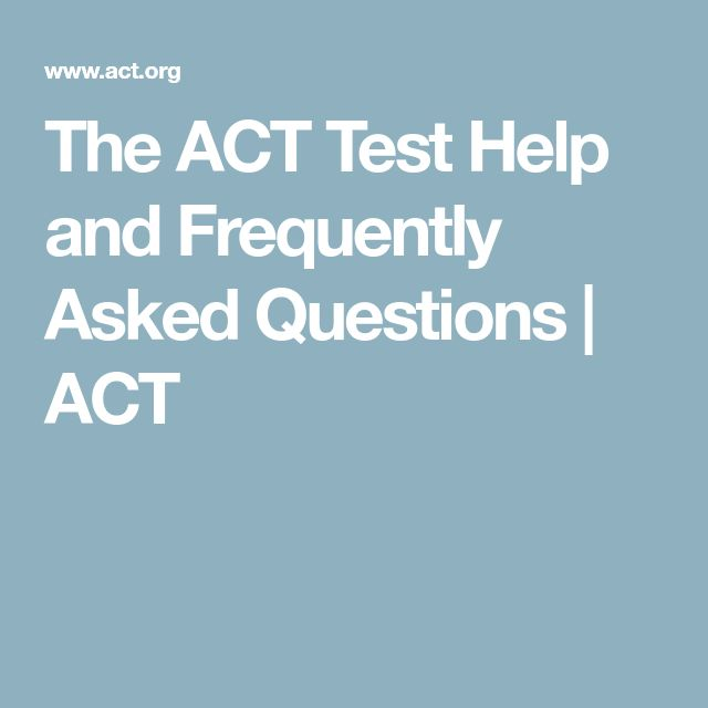 The ACT Test Help and Frequently Asked Questions | ACT
