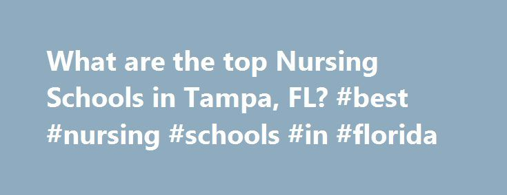 What are the top Nursing Schools in Tampa, FL? #best #nursing #schools #in #florida http://malta.nef2.com/what-are-the-top-nursing-schools-in-tampa-fl-best-nursing-schools-in-florida/  # Nursing Schools in Tampa, FL If you are interested in pursuing nursing, you may want to consider attending one of the 10 nursing schools in Tampa, Florida. Tampa has a general population of 303,447 and an overall student population of 94,640. Approximately 87,843 of Tampa's students are enrolled in schools…