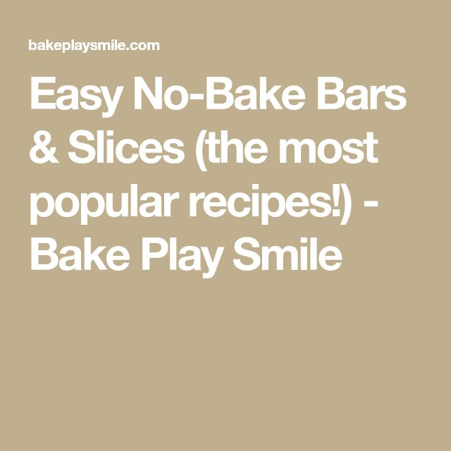 Easy No-Bake Bars & Slices (the most popular recipes!) - Bake Play Smile
