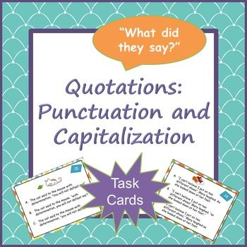 Review and practice correct use of quotation marks, punctuation, and capitalization when quoting someone's exact words with these task cards.