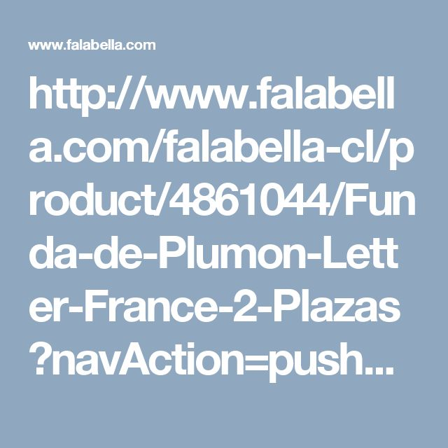 http://www.falabella.com/falabella-cl/product/4861044/Funda-de-Plumon-Letter-France-2-Plazas?navAction=push&color=Letra
