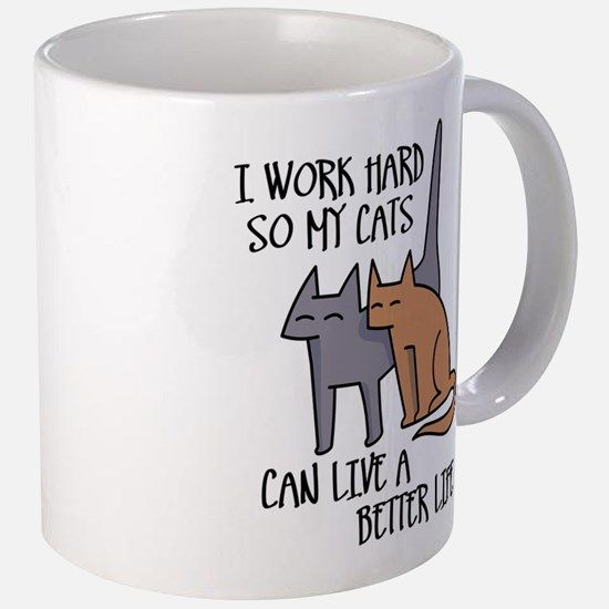 I work hard so my cats can live a better life Mugs for $21