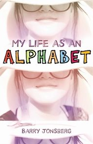 My Life As an Alphabet by Barry Jonsberg. Introducing Candice Phee: twelve years old, hilariously honest and a little ... odd. But she has a big heart, the very best of intentions and an unwavering determination to ensure everyone is happy. So she sets about trying to 'fix' all the problems of all the people [and pets] in her life.
