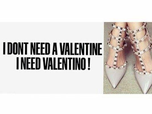 I dont need a Valentine. I need Valentino.