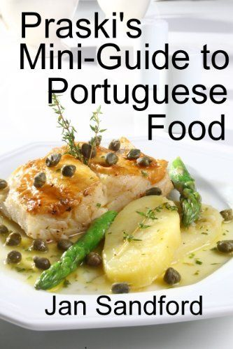Praski's Mini-Guide to Portuguese Food (Mini Food Guides) by Jan Sandford, http://www.amazon.com/dp/B009H8I2FG/ref=cm_sw_r_pi_dp_ffSBqb187AQ0D