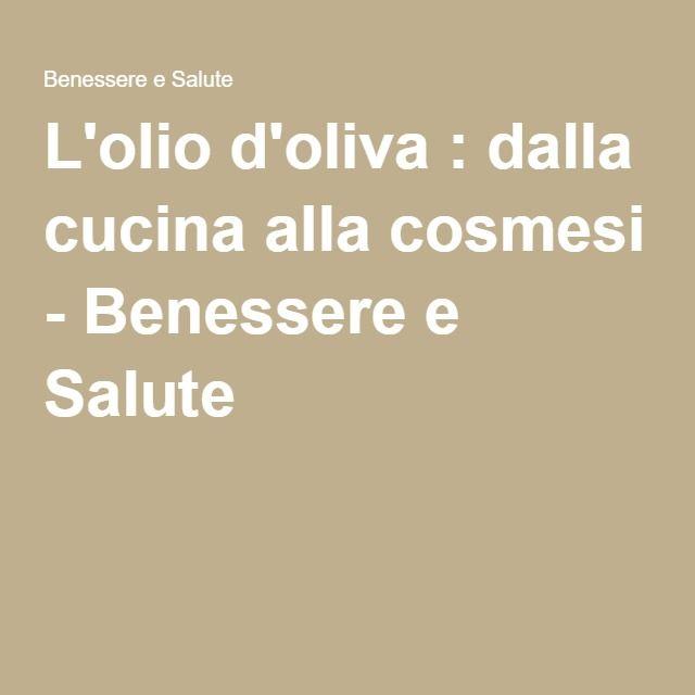 L'olio d'oliva : dalla cucina alla cosmesi - Benessere e Salute