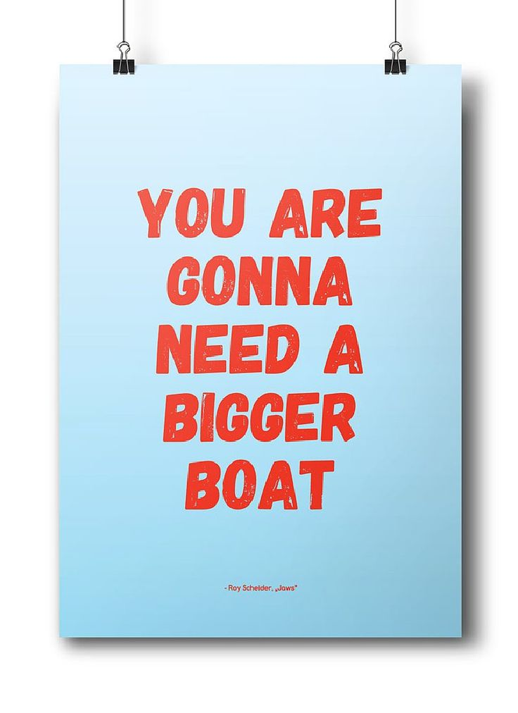 """Movie quotes series: """"You are gonna need a bigger boat"""" - Roy Scheider, Jaws"""