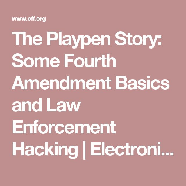 The Playpen Story: Some Fourth Amendment Basics and Law Enforcement Hacking   Electronic Frontier Foundation