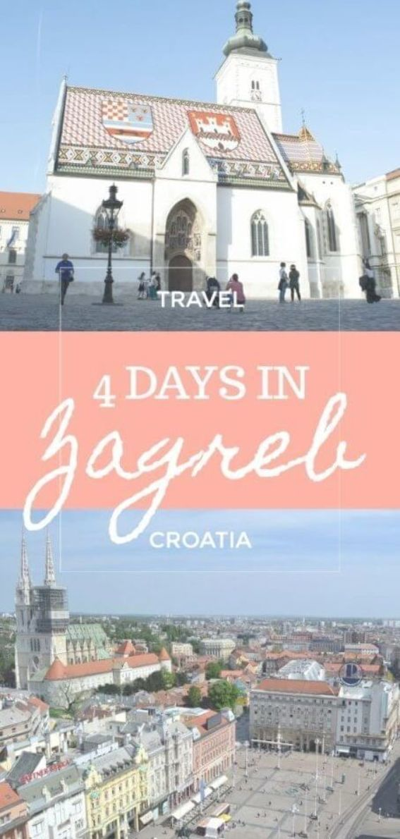 The Best Things To Do In Zagreb Croatia In 4 Days Including Zagreb S Old Town And Cathedral The Dolac Market Croatia Travel Europe Travel Tips Europe Travel