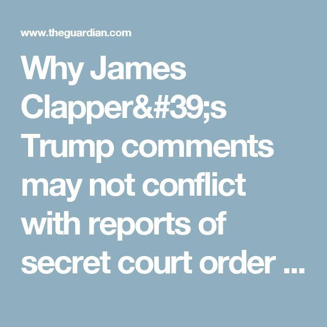 Why James Clapper's Trump comments may not conflict with reports of secret court order | US news | The Guardian