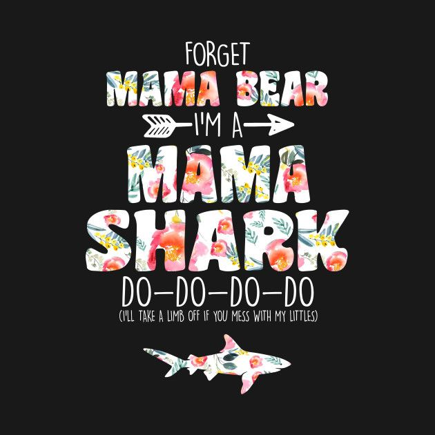 Check Out This Awesome Forget Mama Bear I 27m A Mama Shark Do Do
