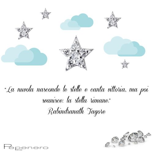 """""""La nuvola nasconde le stelle e canta vittoria, ma poi svanisce: la stella rimane"""". Rabindranath Tagore http://pepeneroshop.it/letterine?limit=100"""
