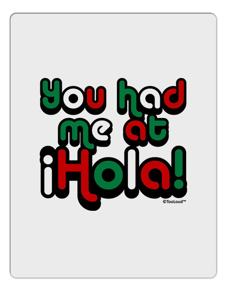 You Had Me at Hola - Mexican Flag Colors Aluminum Dry Erase Board by TooLoud