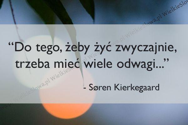 Do tego, żeby żyć zwyczajnie... #Kierkegaard-Søren,  #Odwaga, #Życie