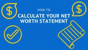 How to Calculate Your Net Worth Statement