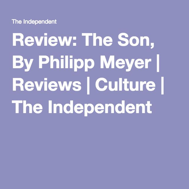 Review: The Son, By Philipp Meyer   Reviews   Culture   The Independent