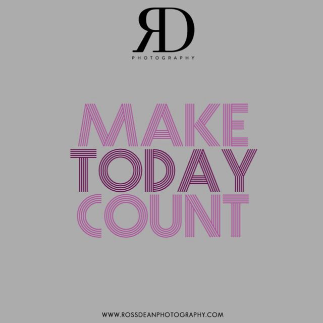 Make Today Count  #rdpquotes  http://www.rossdeanphotography.com