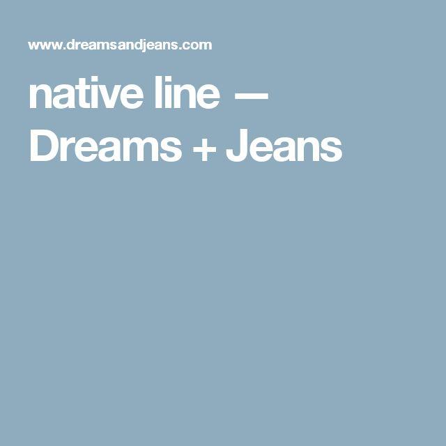 native line — Dreams + Jeans