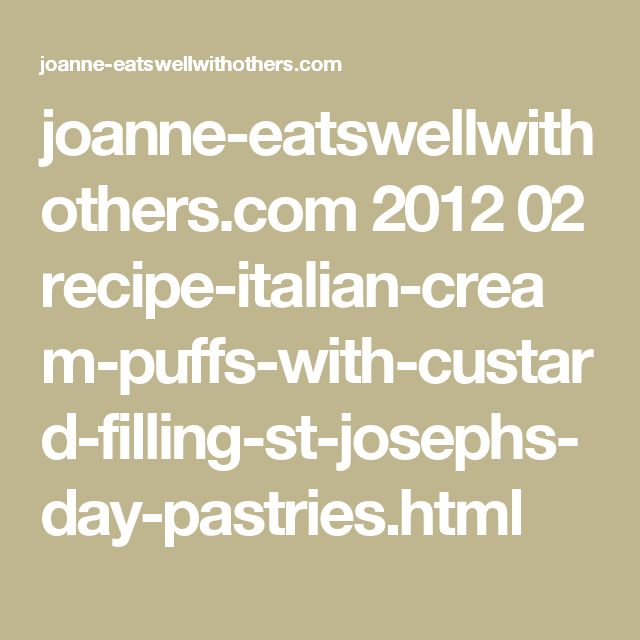 joanne-eatswellwithothers.com 2012 02 recipe-italian-cream-puffs-with-custard-filling-st-josephs-day-pastries.html