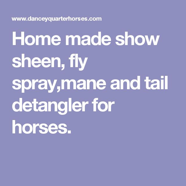 Home made show sheen, fly spray,mane and tail detangler for horses.