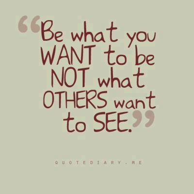 Be what you WANT to be NOT what OTHERS want to SEE.: Sayings, Thoughts, Life, Truth, Wisdom, Inspirational Quotes, True