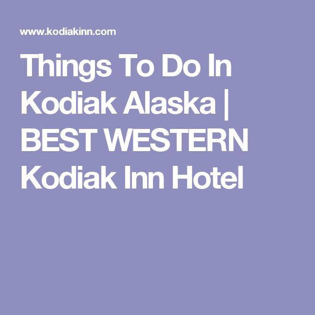 Things To Do In Kodiak Alaska | BEST WESTERN Kodiak Inn Hotel